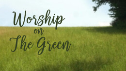 Worship On the Green - Sermon Only